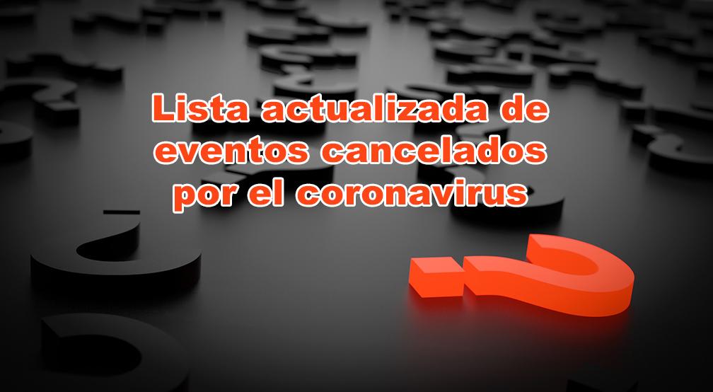 Lista actualizada de eventos cancelados por el coronavirus