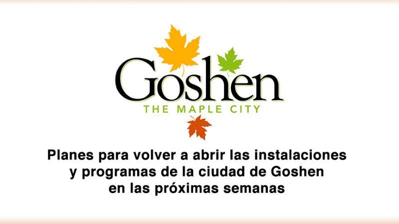 Planes para volver a abrir las instalaciones y programas de la ciudad de Goshen en las próximas semanas
