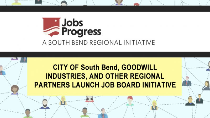 CITY OF South Bend, GOODWILL INDUSTRIES, AND OTHER REGIONAL PARTNERS LAUNCH JOB BOARD INITIATIVE