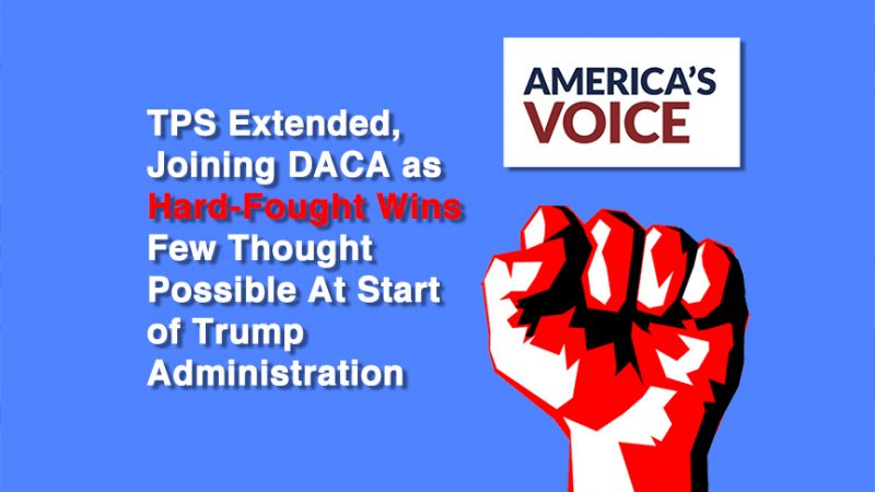TPS Extended, Joining DACA as Hard-Fought Wins Few Thought Possible At Start of Trump Administration