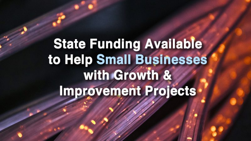State Funding Available to Help Small Businesses with Growth & Improvement Projects