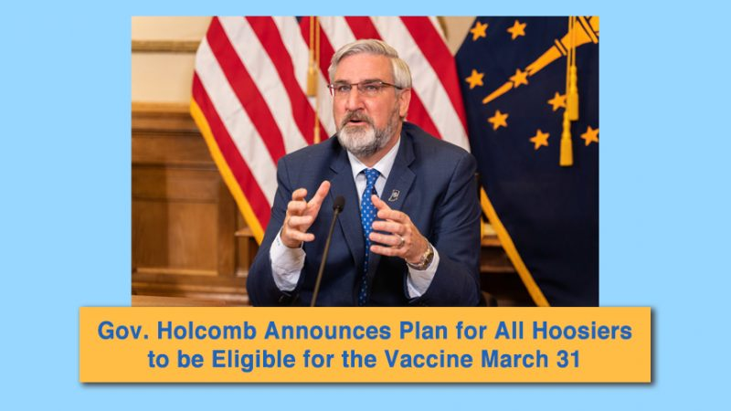 Gov. Holcomb Announces Plan for All Hoosiers to be Eligible for the Vaccine March 31