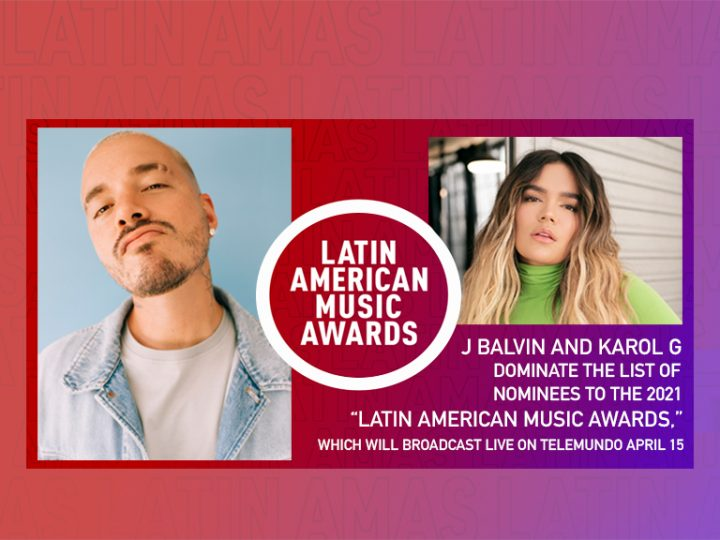 "J BALVIN AND KAROL G DOMINATE THE LIST OF NOMINEES TO THE 2021 ""LATIN AMERICAN MUSIC AWARDS,"" WHICH WILL BROADCAST LIVE ON TELEMUNDO APRIL 15"