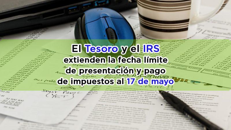El Tesoro y el IRS extienden la fecha límite de presentación y pago de impuestos al 17 de mayo