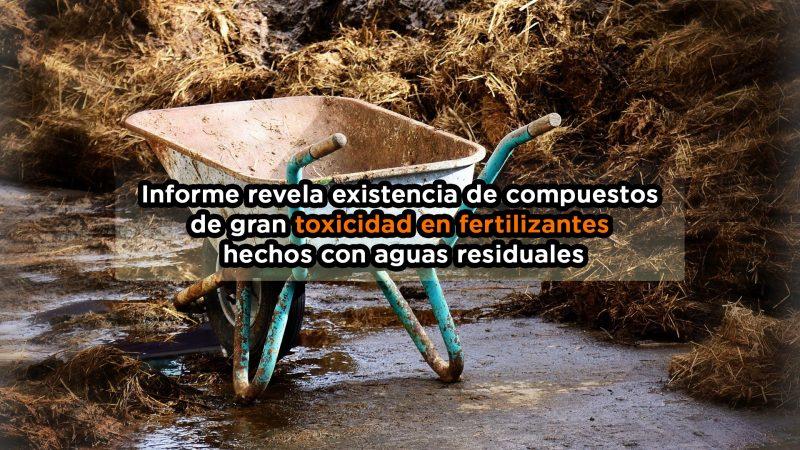 Informe revela existencia de compuestos de gran toxicidad en fertilizantes hechos con aguas residuales