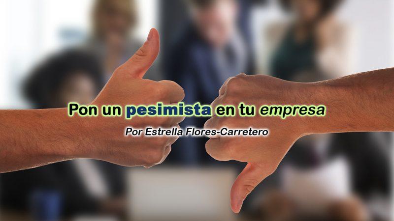 Pon un pesimista en tu empresa