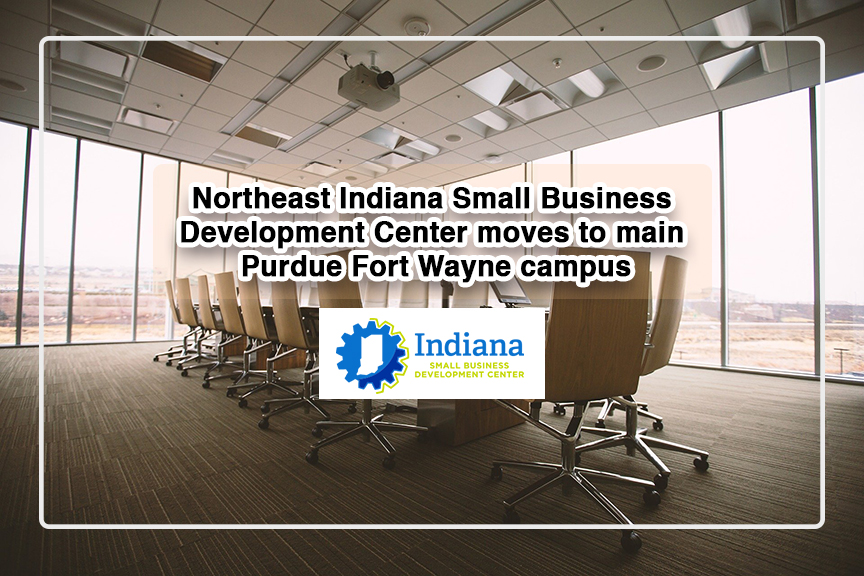 Northeast Indiana Small Business Development Center moves to main Purdue Fort Wayne campus