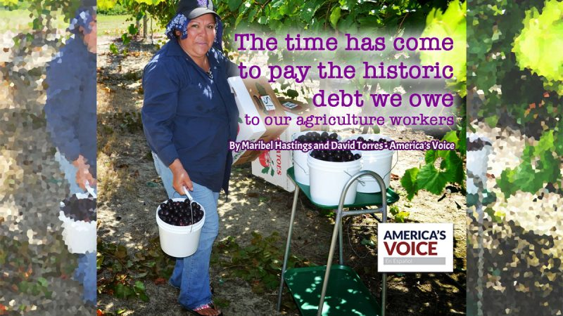 The time has come to pay the historic debt we owe to our agriculture workers