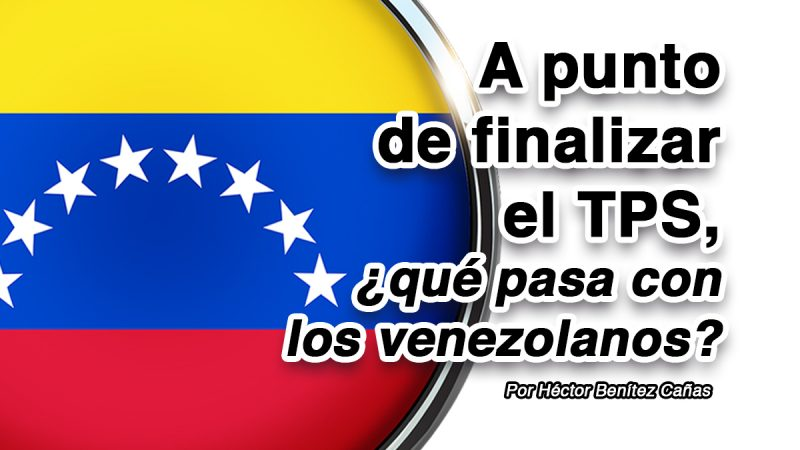 A punto de finalizar el TPS, ¿qué pasa con los venezolanos?