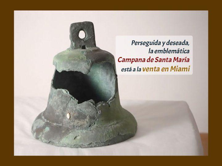 Perseguida y deseada, la emblemática Campana de Santa María está a la venta en Miami
