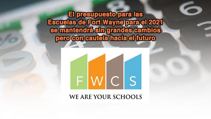 El presupuesto para las Escuelas de Fort Wayne para el 2021 se mantendrá sin grandes cambios pero con cautela hacia el futuro