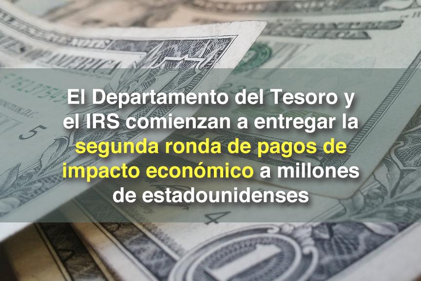El Departamento del Tesoro y el IRS comienzan a entregar la segunda ronda de pagos de impacto económico a millones de estadounidenses
