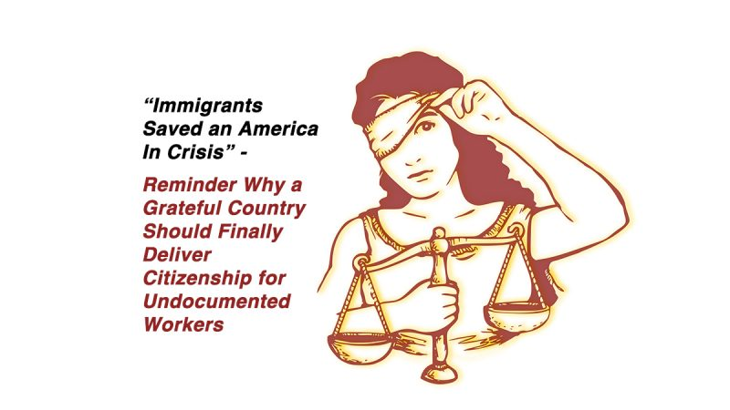 """""""Immigrants Saved an America In Crisis"""" – Reminder Why a Grateful Country Should Finally Deliver Citizenship for Undocumented Workers"""