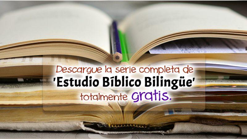 Descargue la serie completa de 'Estudio Bíblico Bilingüe' totalmente gratis.