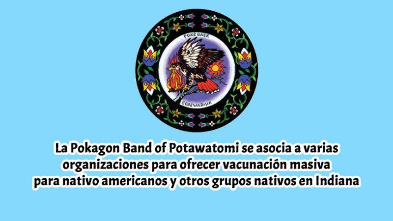 La Pokagon Band of Potawatomi se asocia a varias organizaciones para ofrecer vacunación masiva para nativo americanos y otros grupos nativos en Indiana