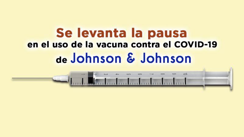 Se levanta la pausa en el uso de la vacuna contra el COVID-19 de Johnson & Johnson