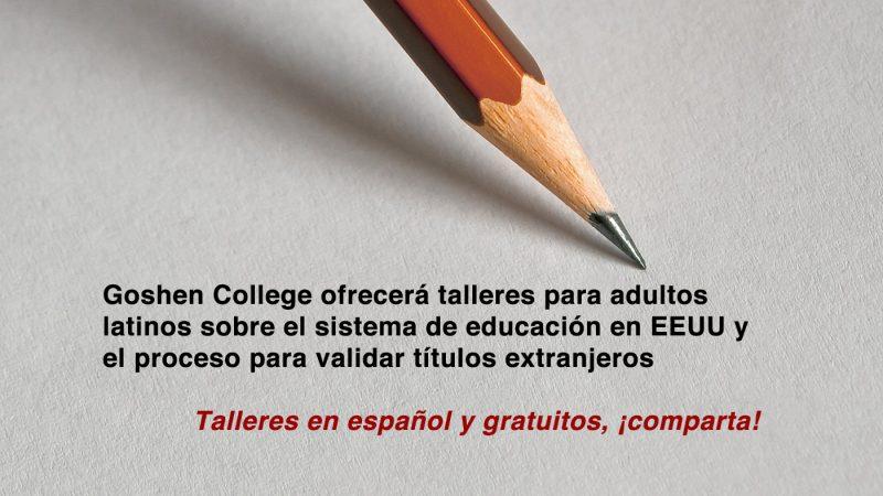 Goshen College ofrecerá talleres para adultos latinos sobre el sistema de educación en EEUU y el proceso para validar títulos extranjeros