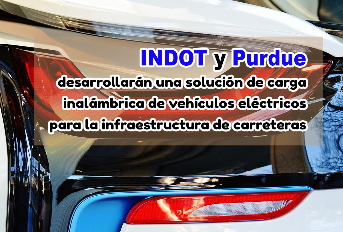 INDOT y Purdue desarrollarán una solución de carga inalámbrica de vehículos eléctricos para la infraestructura de carreteras
