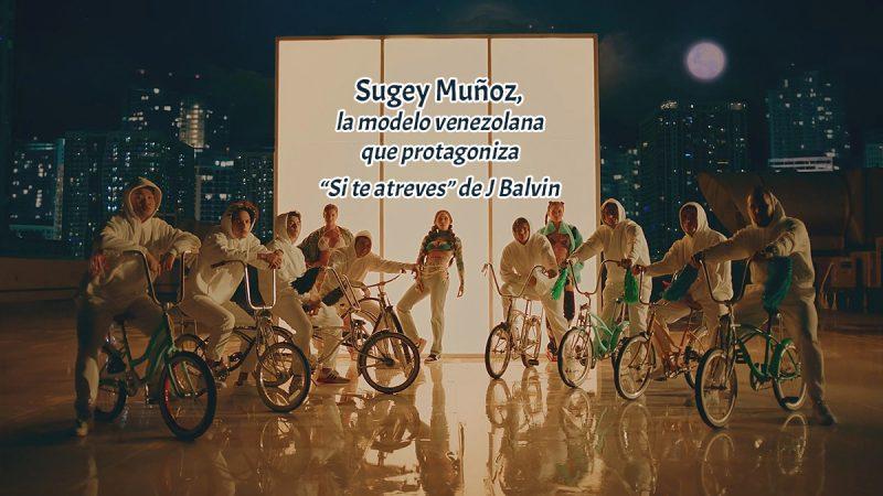 "Sugey Muñoz, la modelo venezolana que protagoniza ""Si te atreves"" de J Balvin"